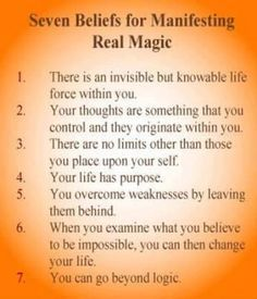 """Seven Beliefs for Manifesting Real Magic I know people take exception to the term """"magic"""" but these statements are valid when viewed from a clinical perspective"""