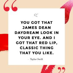 """You got that James Dean daydream look in your eye. And I got that red lip, classic thing that you like."" – Taylor Swift's ""Style"" Red Lipstick Quotes, Lips Quotes, Song Quotes, Quotes Pics, Song Lyrics, Qoutes, James Dean, Style Lyrics, National Lipstick Day"