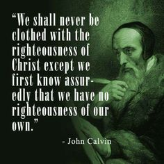 christian quotes | John Calvin quotes | Christ | righteousness | Monergism Books page