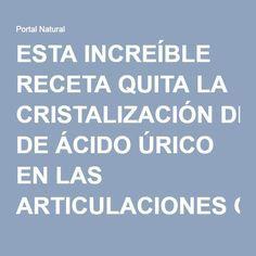 ESTA INCREÍBLE RECETA QUITA LA CRISTALIZACIÓN DE ÁCIDO ÚRICO EN LAS ARTICULACIONES COMO POR ARTE DE MAGIA!!! - Portal Natural