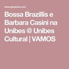 Bossa Brazillis e Barbara Casini na Unibes @ Unibes Cultural  VAMOS