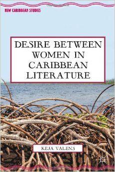 Desire between women in Caribbean literature / Keja L. Valens