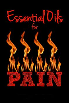 Essential Oils for Pain. Muscle & joint pain, nerve pain, headaches, menstrual pain and more!