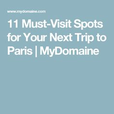 11 Must-Visit Spots for Your Next Trip to Paris | MyDomaine