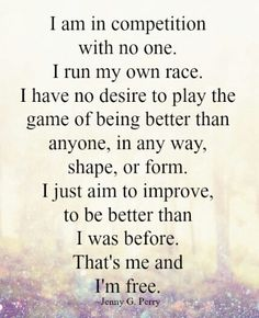 I am in competition with no one...