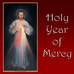 """Pope Francis has declared and Extraordinary Jubilee year dedicated to Divine Mercy. This """"Holy Year of Mercy"""" will begin on December 08, 2015 and close on ..."""