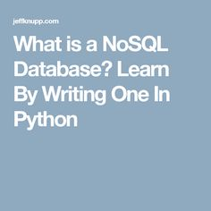 What is a NoSQL Database? Learn By Writing One In Python