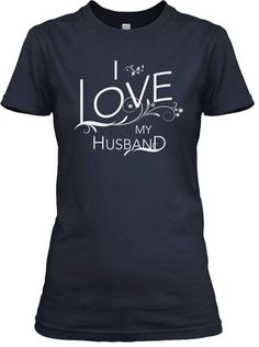 I Love My Husband - OFFICIAL Shirt  I think my husband and friends would be shocked to see me in this.  I do love him..getting it