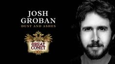 Dust and Ashes - Josh Groban as Pierre. New song for the Broadway run of Natasha, Pierre, and the Great Comet of 1812. I would love to go see it but probably not likely...