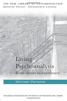 Living Psychoanalysis: From theory to Living Psychoanalysis: From Theory to Experience represents a decade of work from one of today's leading psychoanalysts. Michael Parsons brings to life clinical psychoanalysis and its theoretical foundations, offering new developments in analytic theory and vivid examples of work in the consulting room.