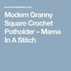 Modern Granny Square Crochet Potholder – Mama In A Stitch