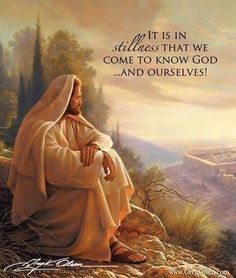 It is in stillness that we come to know God... And ourselves! O, Jerusalem by Greg Olsen