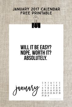"January 2017 Calendar. Free printable with fabulous inspirational quote: ""Will it be easy? Nope. Worth it? Absolutely."" Print yours at livelaughrowe.com"