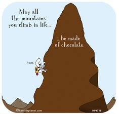 Harold's Planet: May all the mountains you climb in life be made of chocolate Chocolate Love Quotes, Chocolate Humor, Chocolate Day, Chocolate Heaven, Chocolate Lovers, Chocolate Slogans, Words Quotes, Wise Words, Life Quotes