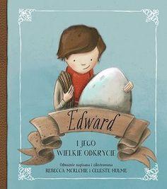 """Rebecca McRitchie, Celeste Hulme, """"Edward i jego wielkie odkrycie"""", przeł. Ewa Chmielewska-Tomczak, Adamada, Gdańsk 2016."""