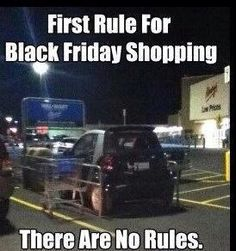 Black Friday...lol.  Just park in there...we'll crawl out the back!!