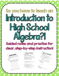 Intro to High School Algebra: Included in this product: Guided Notes and practice with the following titles:*Variables and Expressions*Writing Expressions*Writing Verbal Expressions*Algebraic Expressions Practice*Order of Operations*Open Sentences: Solving Equations*Open Sentences: Solving Inequalities*Identity and Equality Properties*Distributive Property*Drawing Graphs