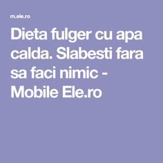 Dieta fulger cu apa calda. Slabesti fara sa faci nimic - Mobile Ele.ro Health Fitness, Weight Loss, Healthy, Sports, Blog, Country, Tattoos, Medicine, Fast Diets