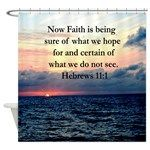 HEBREWS 11:1 Shower Curtain Encourage all with our awe-inspiring Hebrews 11:1 designs on beautiful Tees, Apparel, and gifts at Heavenly Blessings. This uplifting Hebrews 11:1 design is the perfect gift for birthdays, holidays, or any occasion. Now faith is being sure of what we hope for and certain of what we do not see.  All designs can be customized to add names, dates, events, or any verse/quote. Contact us with any requests. http://www.cafepress.com/heavenlyblessings/11726646…