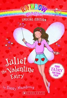 Rainbow Magic Special Edition: Juliet the Valentine Fairy by Daisy Meadows. $6.99. Publication: December 1, 2009. Series - Rainbow Magic. Author: Daisy Meadows. Reading level: Ages 7 and up. Publisher: Scholastic Paperbacks; Special edition (December 1, 2009)