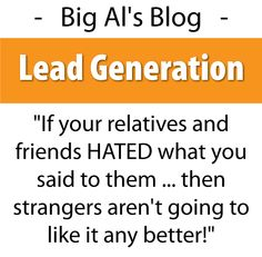 """I am often asked the for the best techniques to generate leads. The question goes something like this:    """"All my relatives said NO, and my friends aren't interested ... so please help me find some good prospects.""""    My answer?"""