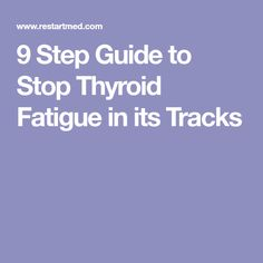 9 Step Guide to Stop Thyroid Fatigue in its Tracks