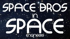 SPACE BROS IN SPACE Engineers #35 - Sciencing at 500m/s #gaming #videogames #akamikeb