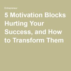 5 Motivation Blocks Hurting Your Success, and How to Transform Them