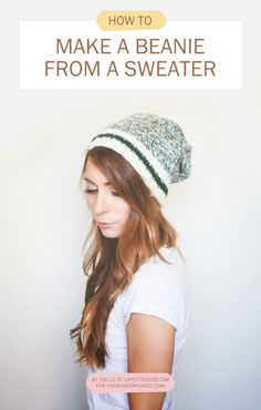 I would sew- just as quick and easy: Wardrobe Remix: DIY No Sew Beanie From a Sweater | Wonder Forest