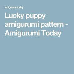 Lucky puppy amigurumi pattern - Amigurumi Today