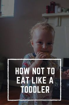 How not to eat like a toddler - Melodramatic Adventures