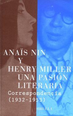 NIN, Anäis, Una pasión literaria: correspondencia entre Anaïs Nin y Henry Miller. Siruela, 1991. 20 ejemplares; Depósito Club Lectura. BPM Torrente Ballester, Salamanca