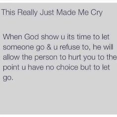 Wow...explains alot!! God shows you it's time to let go, hurt to the point where you have to