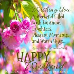 Wishing You A Happy Weekend weekend weekend quotes happy weekend Happy Saturday Quotes, Good Morning Happy Saturday, Good Day Quotes, Its Friday Quotes, Good Morning Good Night, Night Quotes, Happy Saturday Images, Friday Morning Quotes, Happy Easter Quotes