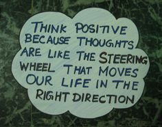 Fuelisms : Think positive because thoughts are like the steering wheel that moves our life in the right direction. Description from pinterest.com. I searched for this on bing.com/images