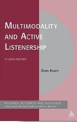 Multimodality and active listenership : a corpus approach / Dawn Knight - London : Continuum, cop. 2011