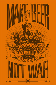 Make Beer Not War - good words for us all!