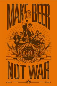 Make Beer Not War - good words for us all!