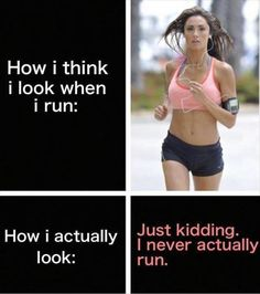 how I look when Im running