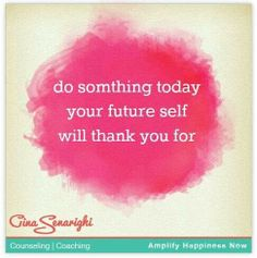 do something today your future self will thank you for www.amplifyhappinessnow.com