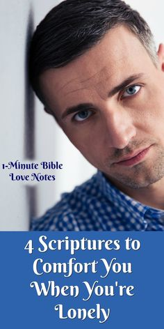 a 1-minute devotion that offers 4 Scriptures to give comfort and peace during times of loneliness.