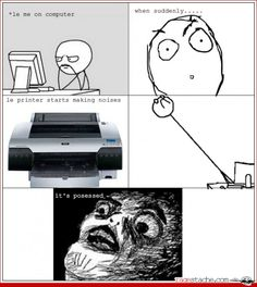 OMG, this happened so many times in college. I swear my roomie's printer was indeed possessed.
