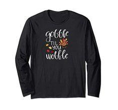 Gobble Til You Wobble Funny Thanksgiving Long Sleeve T-Shirt
