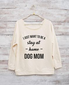 97719b43 Items similar to I just want to be a stay at home dog mom shirt funny dog  tshirt women graphic shirt off shoulder women shirt slouchy sweatshirt 3/4  sleeve ...