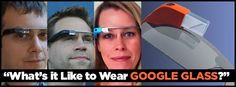 Google Glass: What Explorers Love and Hate
