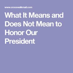 What It Means and Does Not Mean to Honor Our President