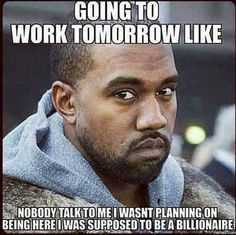 21 Back to Work Memes & & to work tomorrow like& talk to me. I wasn& planning on being here. I was supposed to be a billionaire.& The post 21 Funny Back to Work Memes That Will Make That First Day Back a Little Less Dreadful appeared first on Work Memes. Back To Work Humour, Work Jokes, Work Funnies, Back To Work Quotes, Work Day Humor, Social Work Humor, Workplace Memes, Office Humor, Humor Mexicano