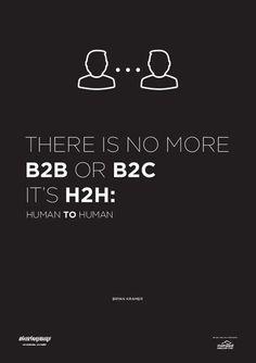 There is no more B2B or B2C. It's H2H: human to human.