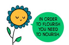 In order to flourish you need to nourish.