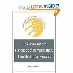 The WorldatWork Handbook of Compensation, Benefits & Total Rewards: A Comprehensive Guide for HR Professionals by WorldatWork. $80.19. Publication: May 4, 2007. 864 pages. Edition - 1. Publisher: Wiley; 1 edition (May 4, 2007)